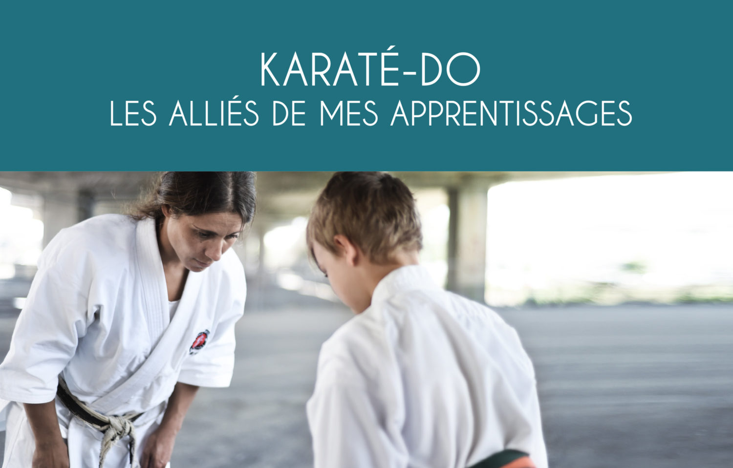 L'École martiale : KARATÉ-DO Les Alliés de mes apprentissages