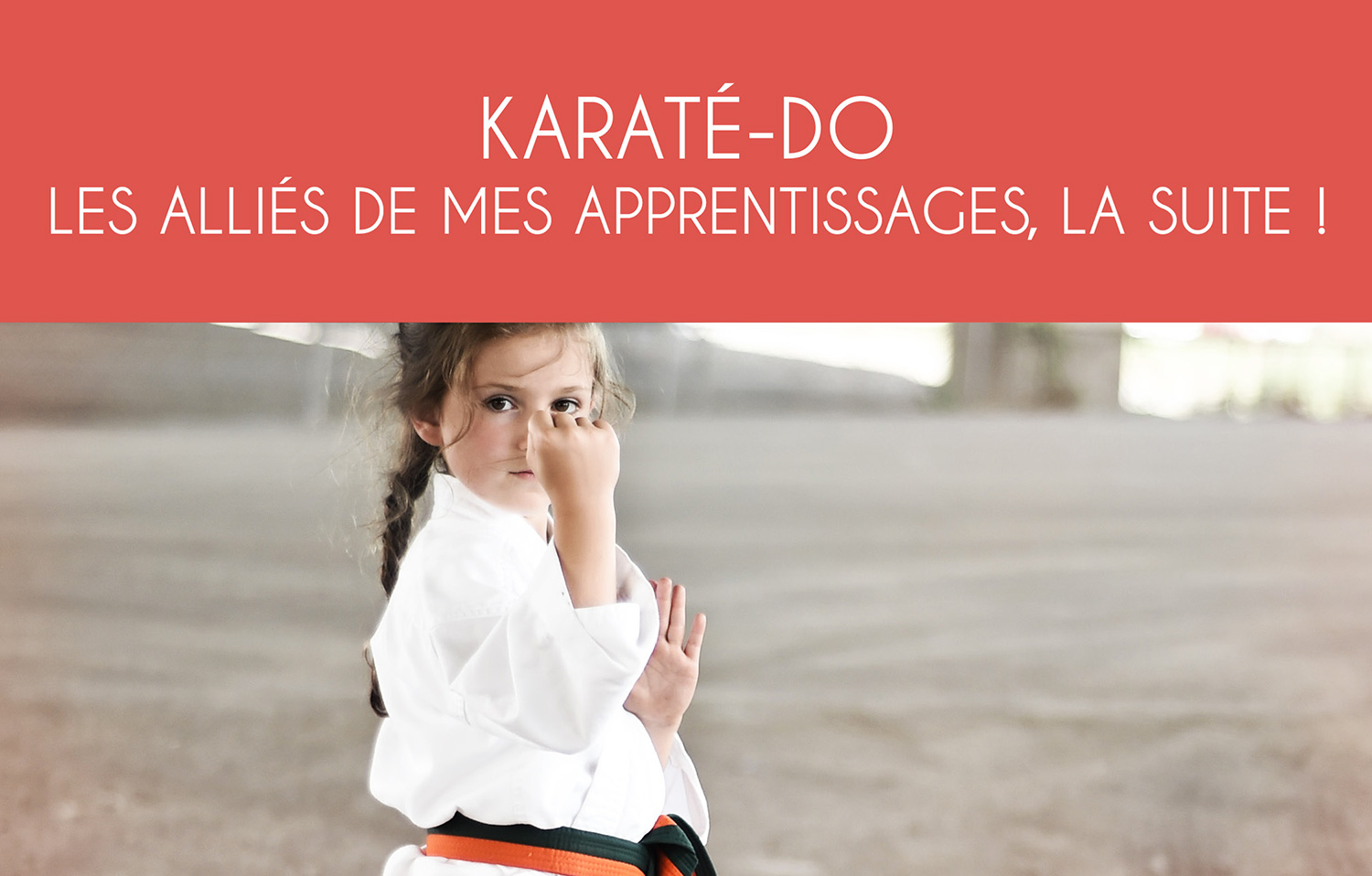 L'École martiale : KARATÉ-DO Les Alliés de mes apprentissages, la suite !